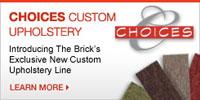 The Brick   Choices Custom Upholstery